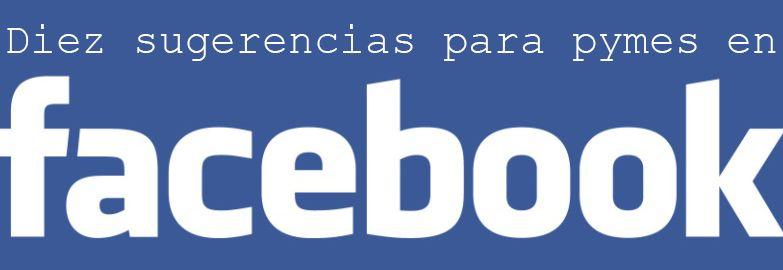 Diez sugerencias para pymes en Facebook
