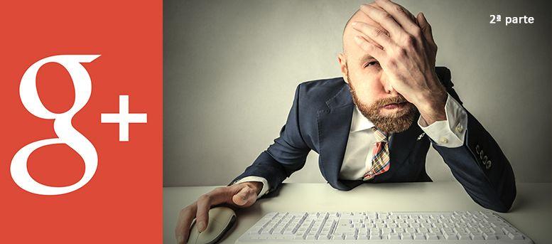 Google Plus empresas: los errores que debes evitar (II)