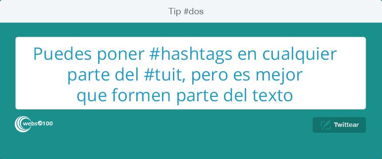 Puedes poner #hashtags en cualquier parte del #tuit, pero es mejor que formen parte del texto