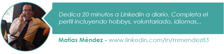 Dedica 20 minutos a Linkedin a diario. Completa el perfil incluyendo hobbys, voluntariado, idiomas...