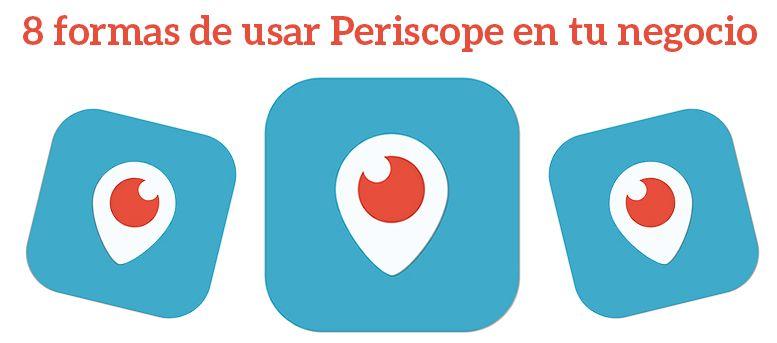 8 formas de usar Periscope en tu negocio