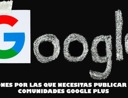 7 razones por las que necesitas publicar en las comunidades Google Plus