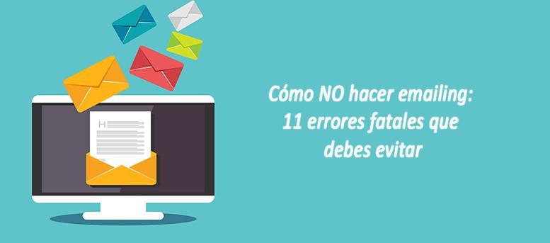 Cómo NO hacer emailing: los 11 errores fatales que debes evitar