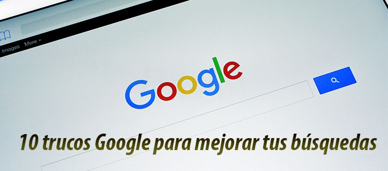 10 trucos google para mejorar tus búsquedas