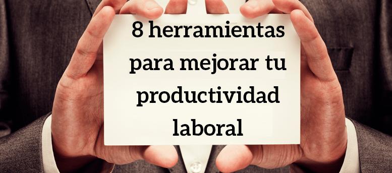 Mejora tu productividad laboral gracias a estas 8 herramientas