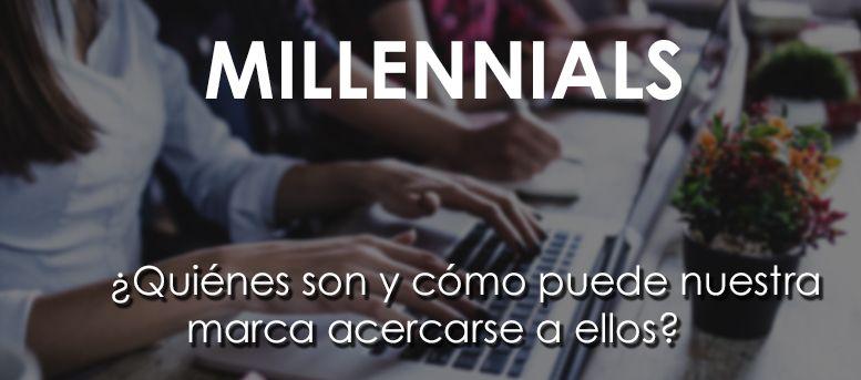 Millennials: ¿Quienes son y como puede nuestra marca acercarse a ellos?