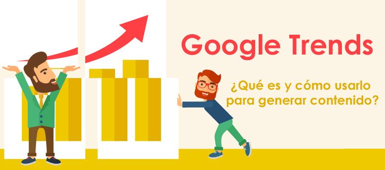 Google Trends: ¿qué es y cómo usarlo para generar contenido?