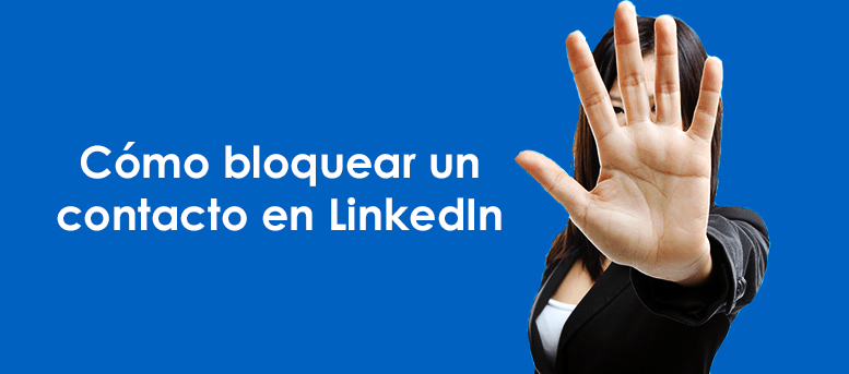 Cómo bloquear un contacto en LinkedIn: la guía definitiva