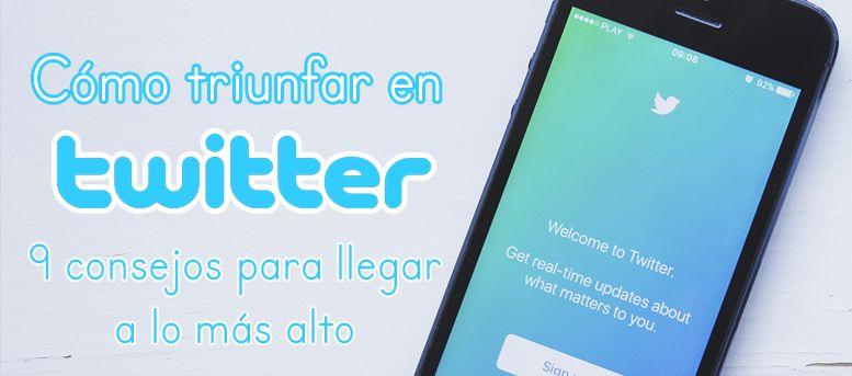 Cómo triunfar en Twitter: 9 consejos para llegar a lo más alto