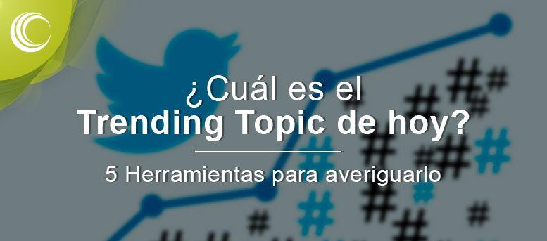 cual es el trending topic de hoy 5 herramientas