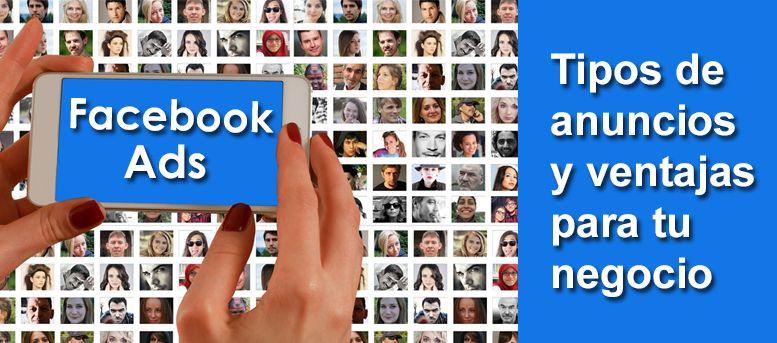 Facebook Ads: tipos de anuncios y ventajas para tu negocio