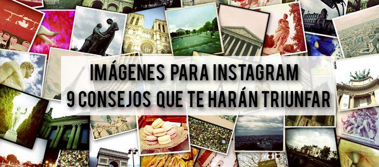 Imágenes para Instagram: 9 consejos que te harán triunfar