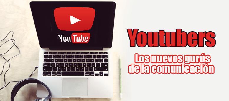Youtubers: los nuevos gurús de la comunicación ¿los quieres conocer?