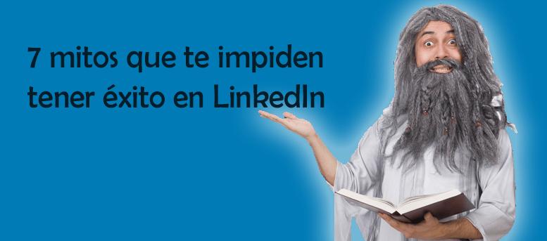 7 mitos que te impiden tener éxito en LinkedIn