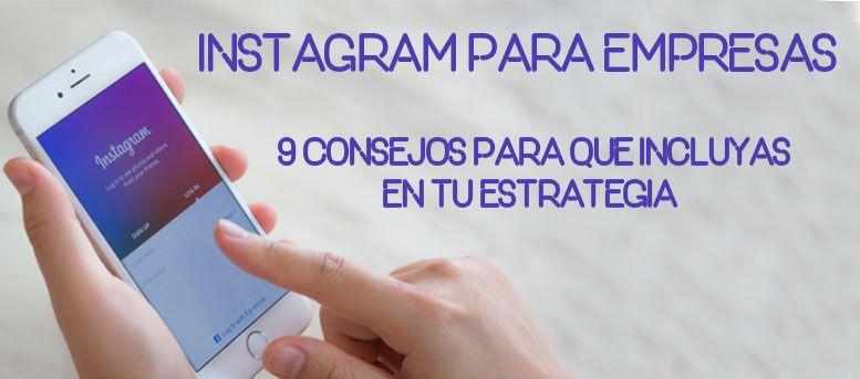 Instagram para empresas: 9 consejos para que incluyas en tu estrategia