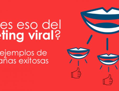¿Qué es eso del marketing viral? 5 ejemplos de campañas exitosas