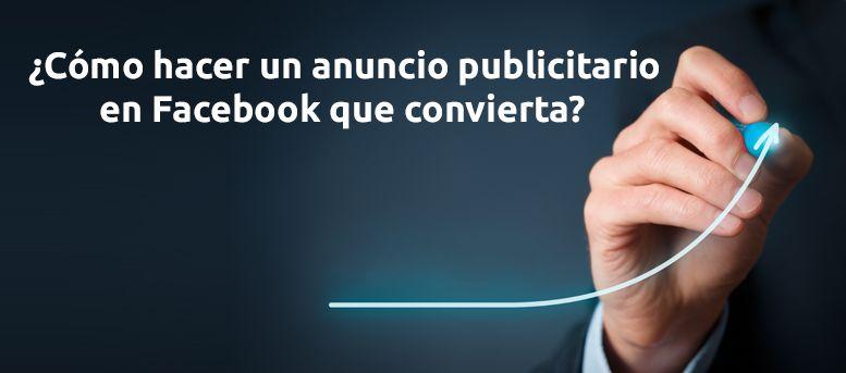 ¿Cómo hacer un anuncio publicitario en Facebook que convierta?