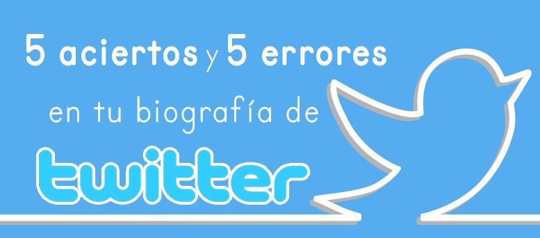 Tu biografía de Twitter: 5 aciertos y 5 errores a evitar