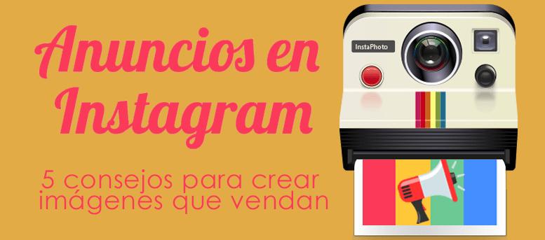 Anuncios en Instagram: 5 consejos para crear imágenes que vendan
