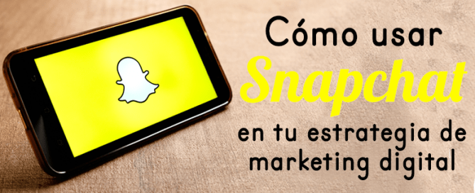 Cómo usar Snapchat en tu estrategia de marketing digital