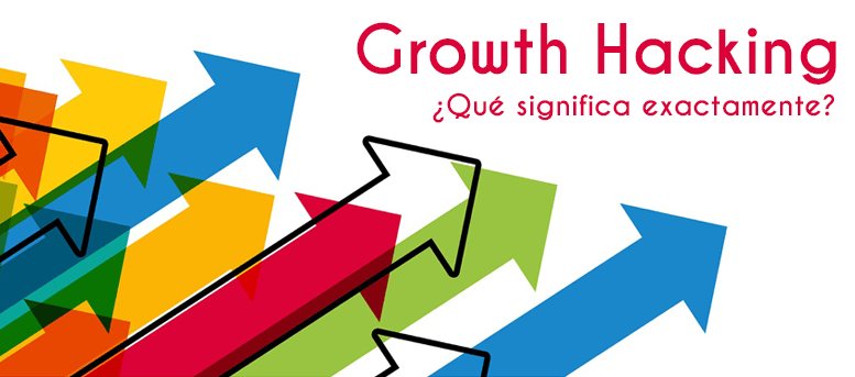 Growth Hacking: ¿qué significa exactamente?