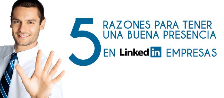 5 razones para tener una buena presencia en LinkedIn Empresas