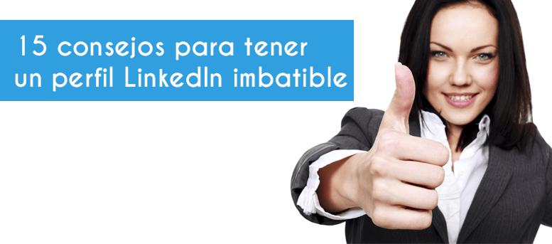 15 consejos para tener un perfil LinkedIn imbatible