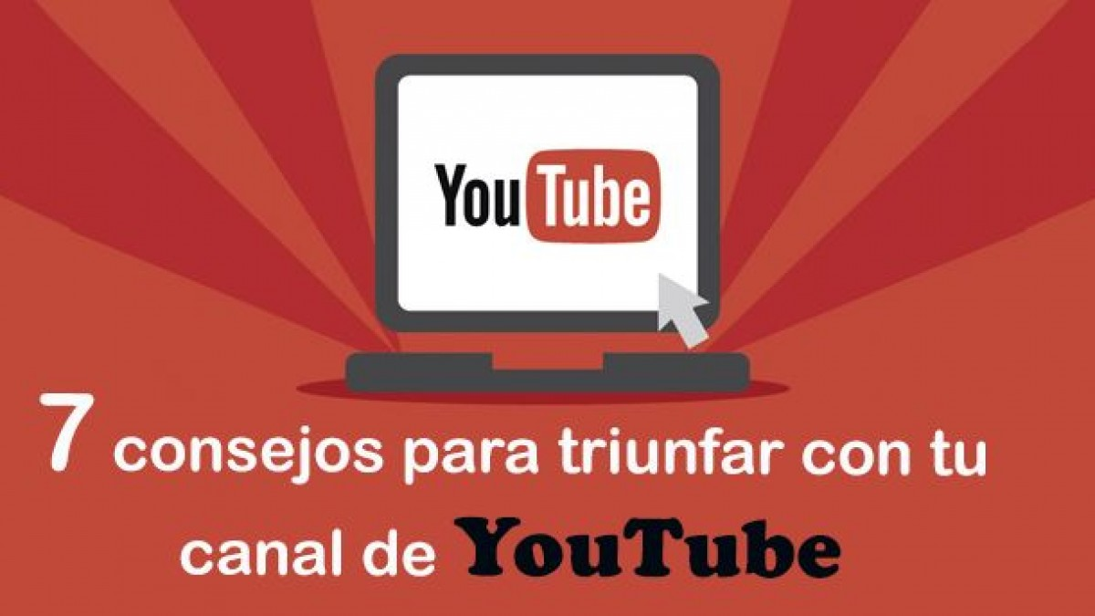 7 Consejos Para Triunfar Con Tu Canal De Youtube En La Red Seoptimer