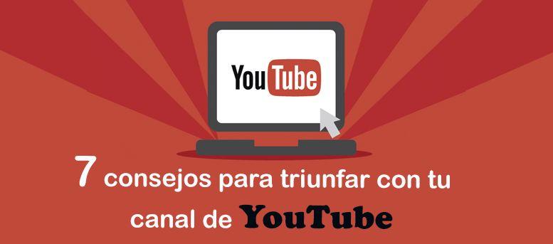 7 consejos para triunfar con tu canal de YouTube en la red