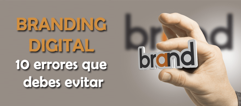 Branding digital: evita estos errores