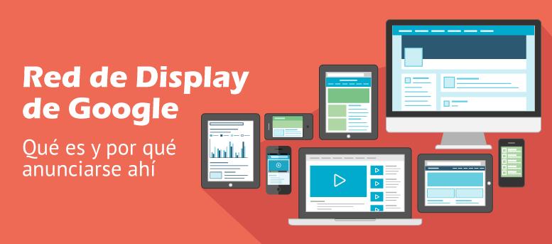 Red de Display de Google: qué es y por qué anunciarse ahí