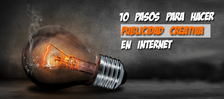 10 pasos para hacer publicidad creativa en internet