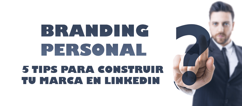 Branding personal: 5 tips para construir tu marca en LinkedIn