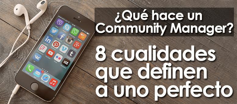 ¿Qué hace un community manager? 8 cualidades que definen a uno perfecto