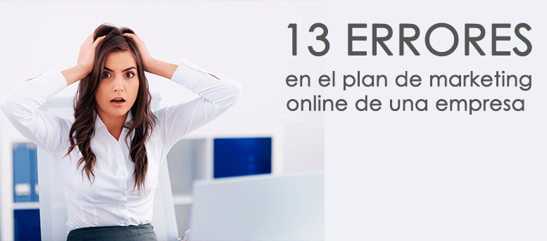 Los 13 errores que debe evitar el plan de marketing online de toda empresa