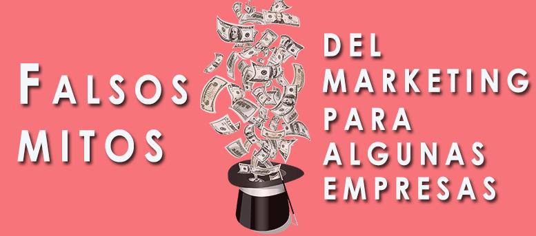 Análisis de los falsos mitos del Marketing de algunas empresas.