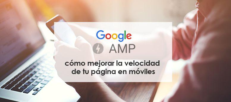 Google AMP: cómo mejorar la velocidad de tu página en móviles