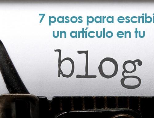 7 pasos principales para escribir un artículo en tu blog