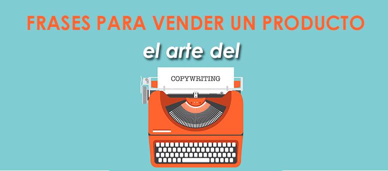 Frases para vender un producto: el arte del copywriting