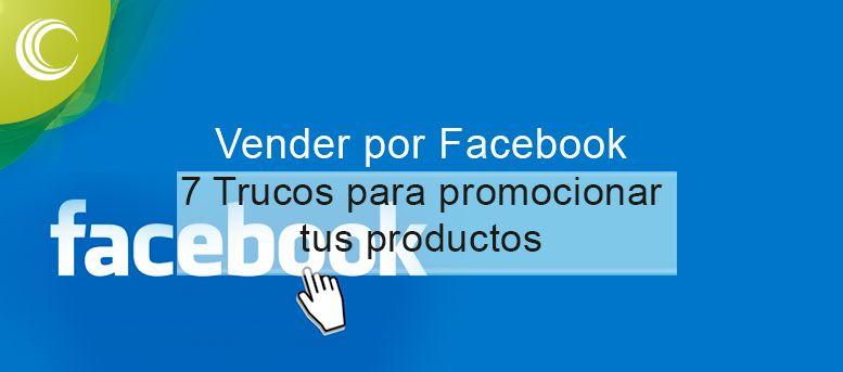 19504ae83044 Vender por Facebook  7 trucos para promocionar tus productos
