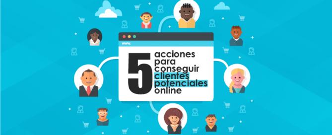 5 acciones para conseguir clientes potenciales online