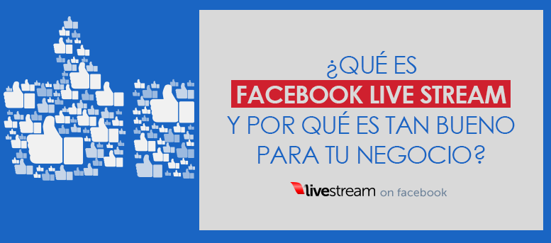 Qué es Facebook Live Stream