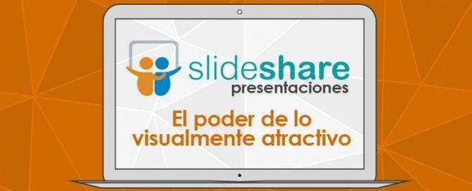 Slideshare presentaciones: el poder de lo visualmente atractivo