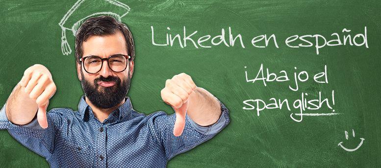 Linkedin en español o abajo el spanglish