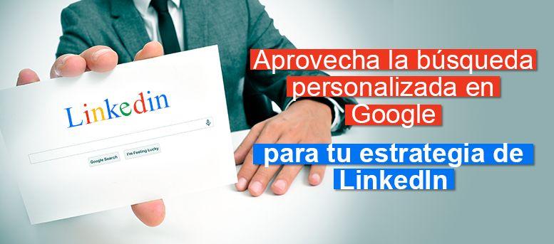 Aprovecha la búsqueda personalizada en Google para tu estrategia de LinkedIn