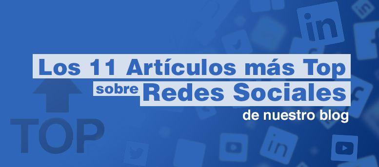Los 11 artículos sobre redes sociales más top de nuestro blog