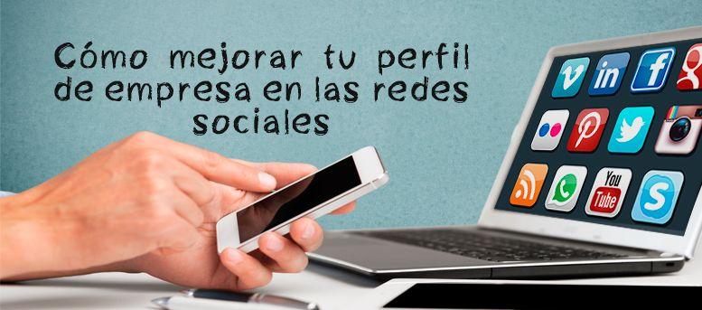 Cómo mejorar tu perfil de empresa en las redes sociales