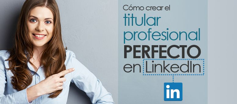 Cómo crear el titular profesional PERFECTO en LinkedIn