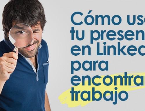 Cómo usar tu presencia en LinkedIn para encontrar trabajo