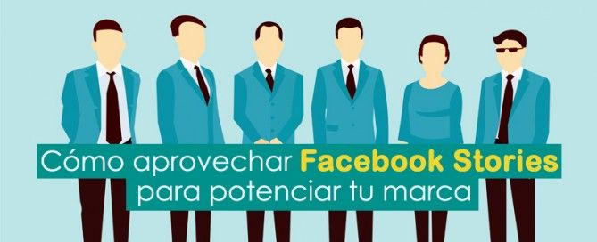 Cómo aprovechar facebook stories para potenciar tu marca